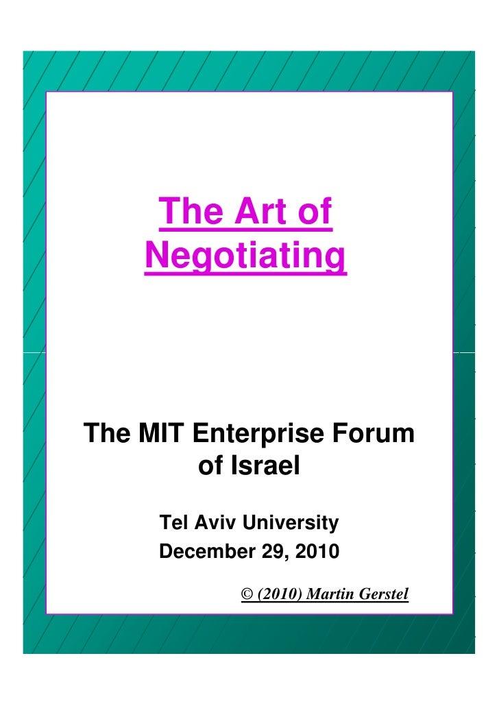 The Art of    NegotiatingThe MIT Enterprise Forum        of Israel     Tel Aviv University     December 29, 2010          ...