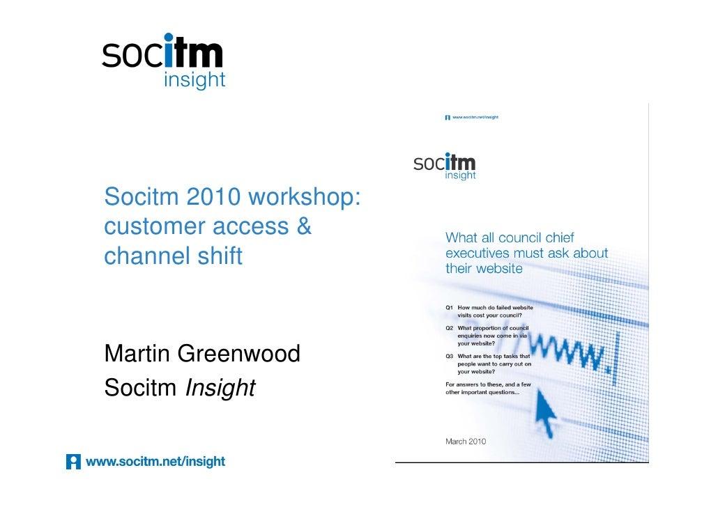 Socitm 2010 workshop: customer access & channel shift   Martin Greenwood Socitm Insight