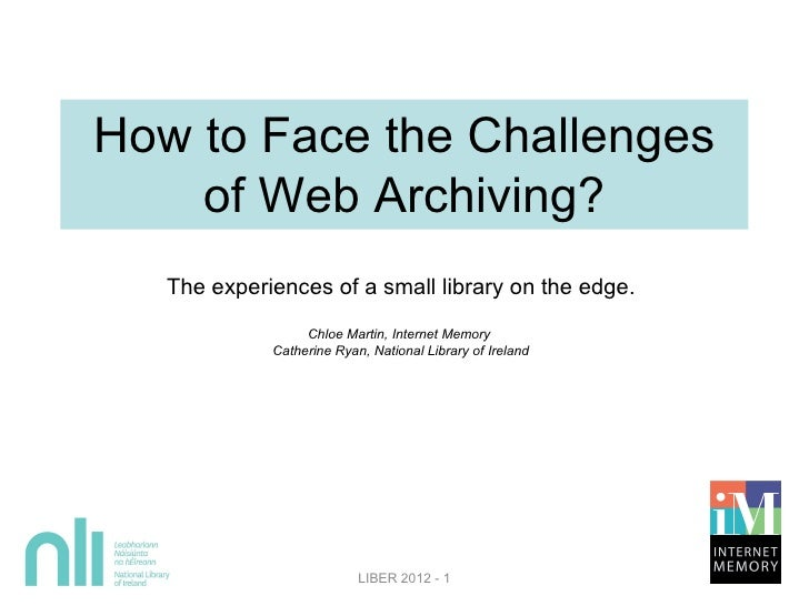 How to Face the Challenges    of Web Archiving?   The experiences of a small library on the edge.                  Chloe M...