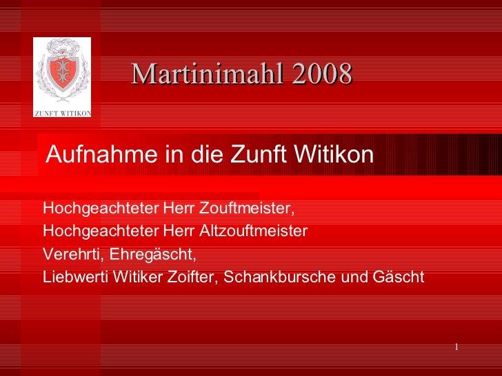 Martinimahl 2008 Hochgeachteter Herr Zouftmeister, Hochgeachteter Herr Altzouftmeister Verehrti, Ehregä s c ht,  Liebwerti...