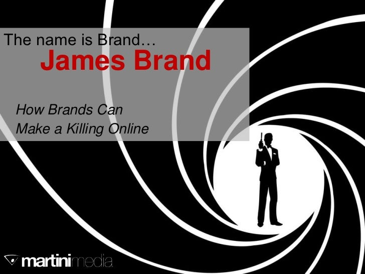 The name is Brand…      James Brand How Brands Can Make a Killing Online  2/7/2012  2/7/2012                           1  ...