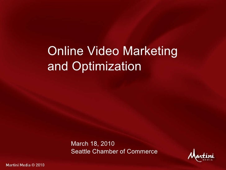 Online Video Marketing and Optimization March 18, 2010 Seattle Chamber of Commerce