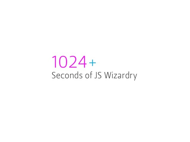 1024+ Seconds of JS Wizardry