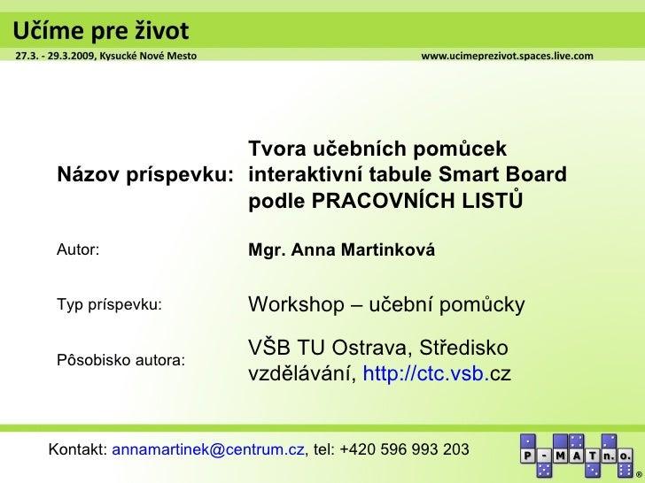 Tvora učebních pomůcek Názov príspevku: interaktivní tabule Smart Board                  podle PRACOVNÍCH LISTŮ Autor:    ...
