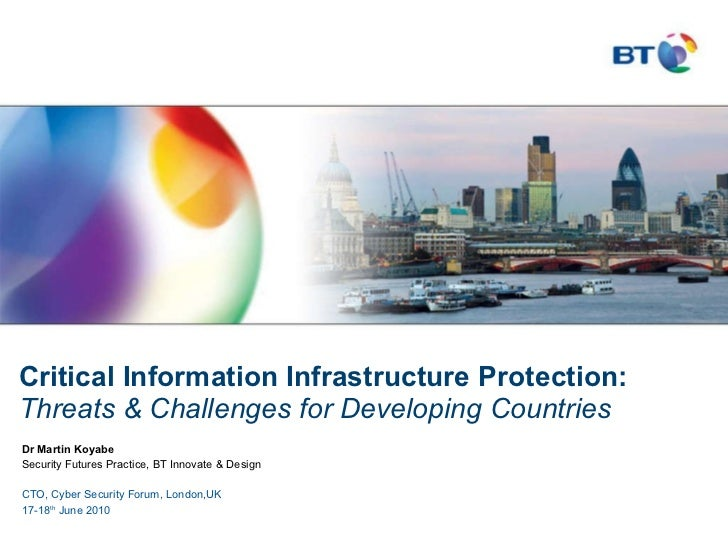 Critical Information Infrastructure Protection:  Threats & Challenges for Developing Countries Dr Martin Koyabe  Security ...