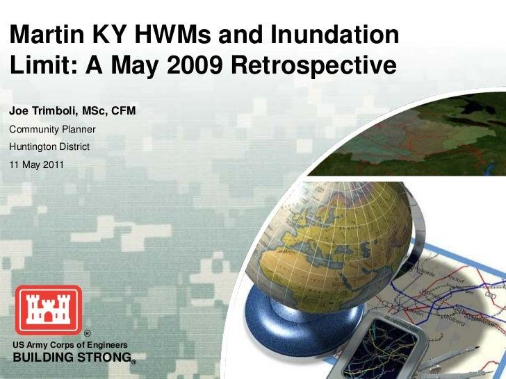 Martin KY HWMs and InundationLimit: A May 2009 RetrospectiveJoe Trimboli, MSc, CFMCommunity PlannerHuntington District11 M...