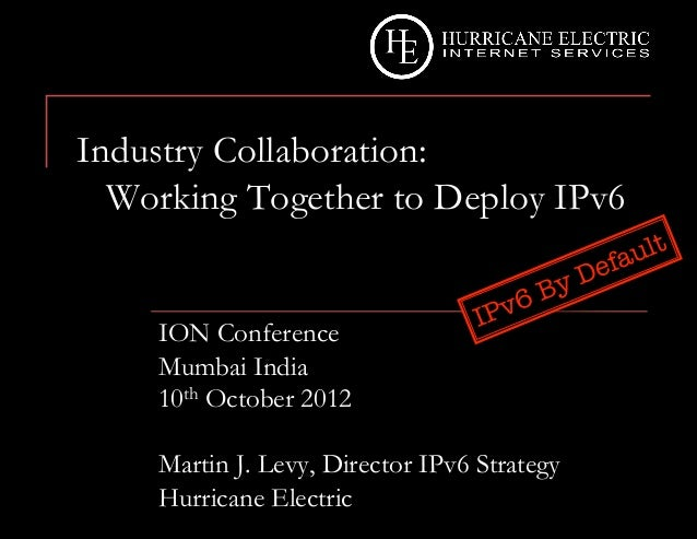 Industry Collaboration:  Working Together to Deploy IPv6    ION Conference    Mumbai India    10th October 2012    Martin ...