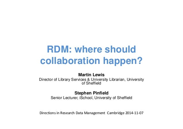 RDM: where should  collaboration happen?  Martin Lewis  Director of Library Services & University Librarian, University  o...