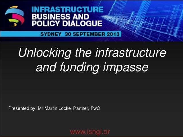 ENDORSING PARTNERS  Unlocking the infrastructure and funding impasse  The following are confirmed contributors to the busi...