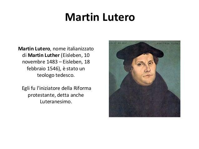 Martin LuteroMartin Lutero, nome italianizzatodi Martin Luther (Eisleben, 10novembre 1483 – Eisleben, 18febbraio 1546), è ...