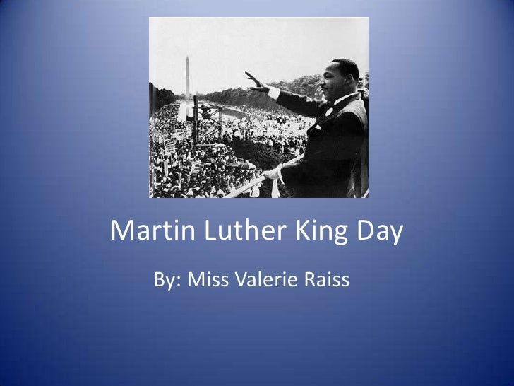 Martin Luther King Day<br />By: Miss Valerie Raiss<br />