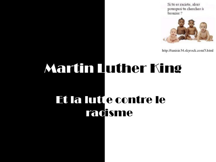 Martin Luther King<br />http://tunisie34.skyrock.com/3.html<br /> Et la lutte contre le              racisme<br />