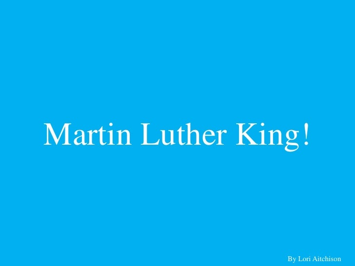 Martin Luther King!<br />By Lori Aitchison<br />