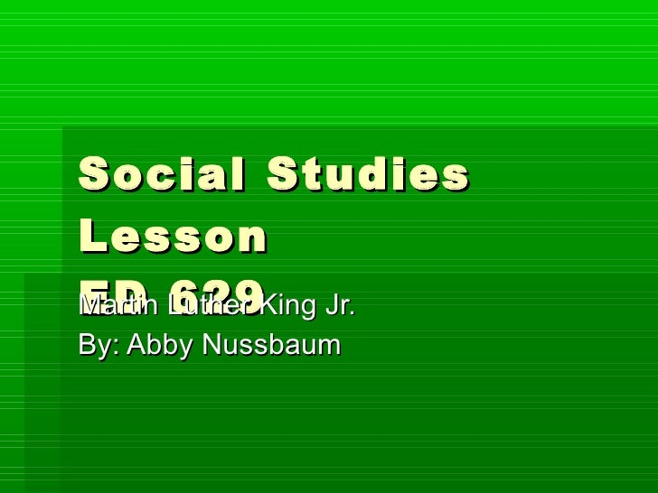 Social Studies Lesson ED 629 Martin Luther King Jr. By: Abby Nussbaum