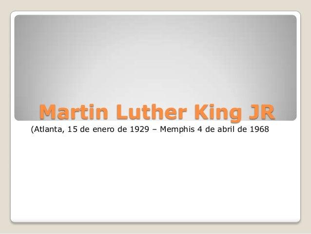 Martin Luther King JR (Atlanta, 15 de enero de 1929 – Memphis 4 de abril de 1968