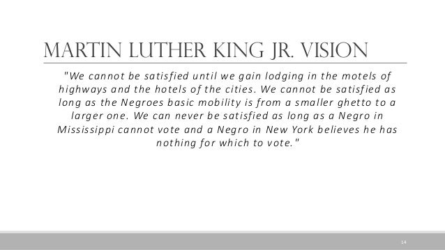"""Martin Luther King Jr. Vision """"We cannot be satisfied until we gain lodging in the motels of highways and the hotels of th..."""