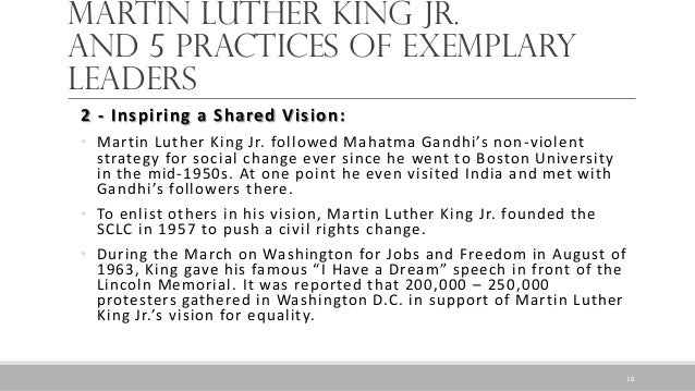 Martin Luther King Jr. and 5 Practices of Exemplary leaders 2 - Inspiring a Shared Vision: • Martin Luther King Jr. follow...