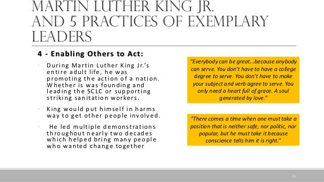 Martin Luther King Jr. and 5 Practices of Exemplary leaders 4 - Enabling Others to Act: • During Martin Luther King Jr.'s ...