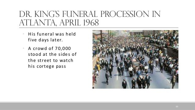 Dr. King's funeral procession in Atlanta, April 1968 • His funeral was held five days later. • A crowd of 70,000 stood at ...