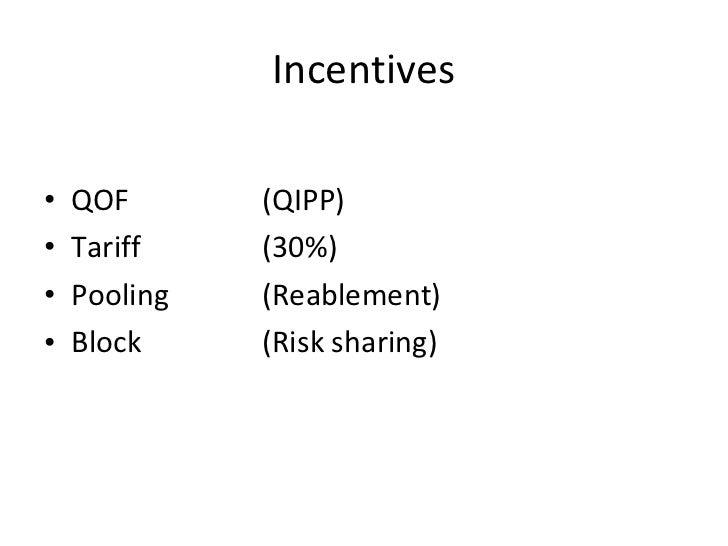Incentives <ul><li>QOF  (QIPP) </li></ul><ul><li>Tariff (30%) </li></ul><ul><li>Pooling (Reablement) </li></ul><ul><li>Blo...