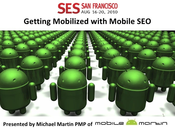 Presented by Michael Martin PMP of  Getting Mobilized with Mobile SEO