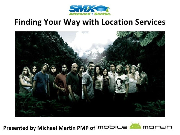 Presented by Michael Martin PMP of  Finding Your Way with Location Services
