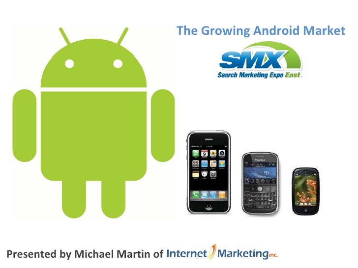 Presented by Michael Martin of  The Growing Android Market