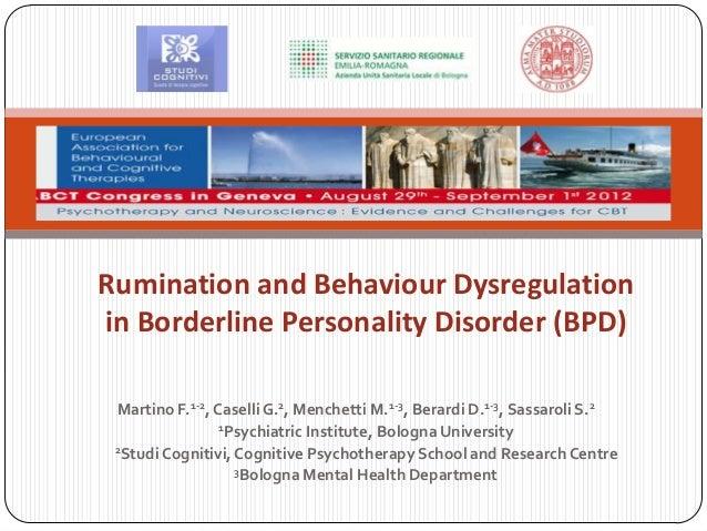 Rumination and Behaviour Dysregulationin Borderline Personality Disorder (BPD) Martino F.1-2, Caselli G.2, Menchetti M.1-3...