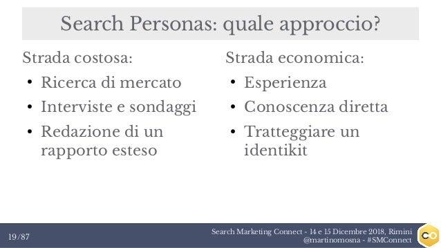 Search Marketing Connect - 14 e 15 Dicembre 2018, Rimini @martinomosna - #SMConnect19/87 Search Personas: quale approccio?...