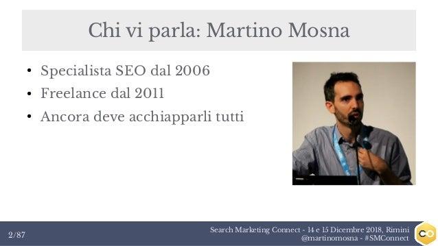 Search Marketing Connect - 14 e 15 Dicembre 2018, Rimini @martinomosna - #SMConnect2/87 ● Specialista SEO dal 2006 ● Freel...