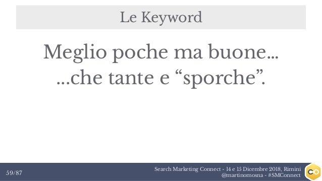 Search Marketing Connect - 14 e 15 Dicembre 2018, Rimini @martinomosna - #SMConnect59/87 Le Keyword Meglio poche ma buone…...