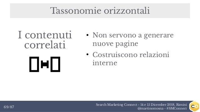 Search Marketing Connect - 14 e 15 Dicembre 2018, Rimini @martinomosna - #SMConnect69/87 Tassonomie orizzontali I contenut...