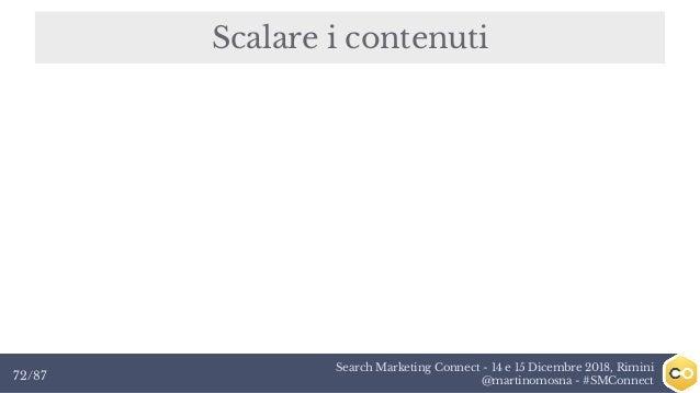 Search Marketing Connect - 14 e 15 Dicembre 2018, Rimini @martinomosna - #SMConnect72/87 Scalare i contenuti