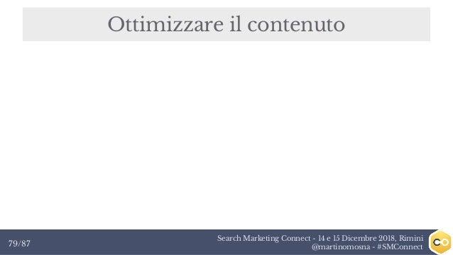 Search Marketing Connect - 14 e 15 Dicembre 2018, Rimini @martinomosna - #SMConnect79/87 Ottimizzare il contenuto