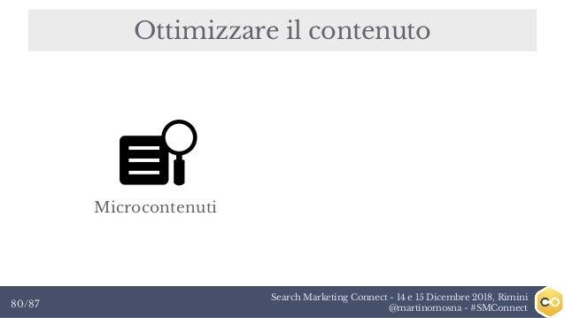 Search Marketing Connect - 14 e 15 Dicembre 2018, Rimini @martinomosna - #SMConnect80/87 Ottimizzare il contenuto Microcon...