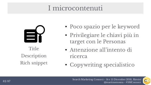 Search Marketing Connect - 14 e 15 Dicembre 2018, Rimini @martinomosna - #SMConnect82/87 I microcontenuti ● Poco spazio pe...