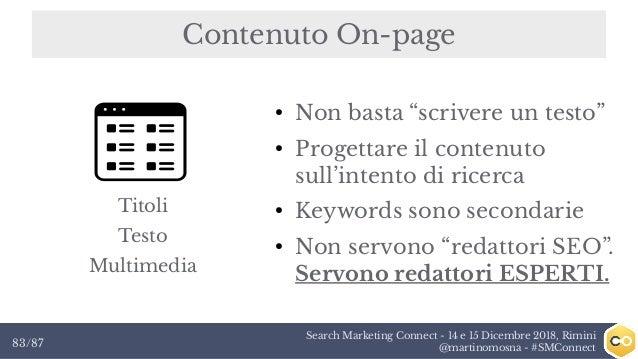 """Search Marketing Connect - 14 e 15 Dicembre 2018, Rimini @martinomosna - #SMConnect83/87 Contenuto On-page ● Non basta """"sc..."""