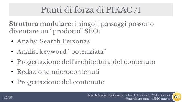 Search Marketing Connect - 14 e 15 Dicembre 2018, Rimini @martinomosna - #SMConnect85/87 Punti di forza di PIKAC /1 Strutt...