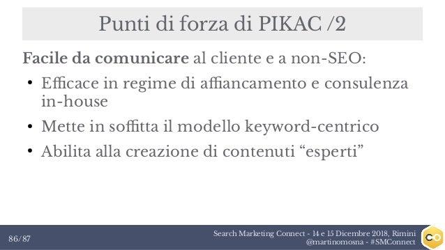 Search Marketing Connect - 14 e 15 Dicembre 2018, Rimini @martinomosna - #SMConnect86/87 Punti di forza di PIKAC /2 Facile...