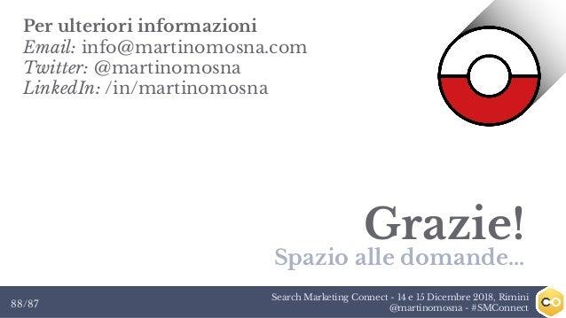 Search Marketing Connect - 14 e 15 Dicembre 2018, Rimini @martinomosna - #SMConnect88/87 Grazie! Spazio alle domande... Pe...