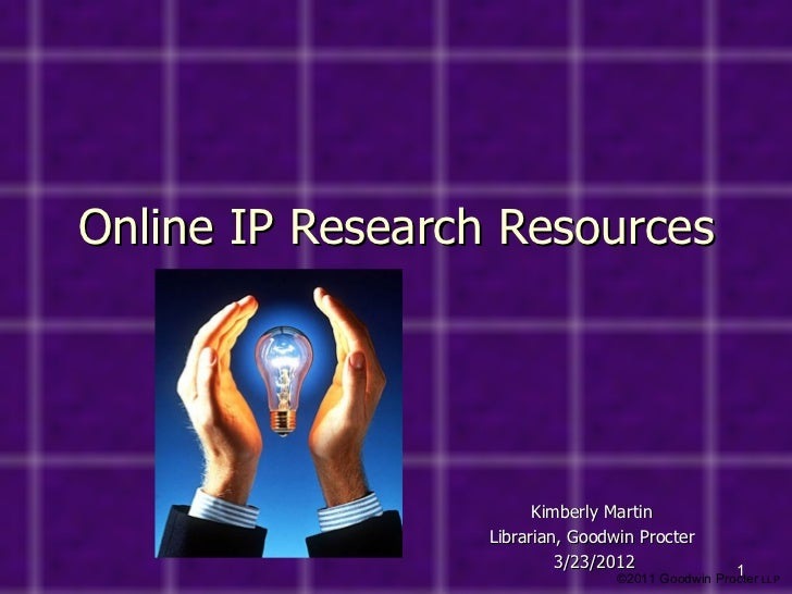 Online IP Research Resources                        Kimberly Martin                  Librarian, Goodwin Procter           ...