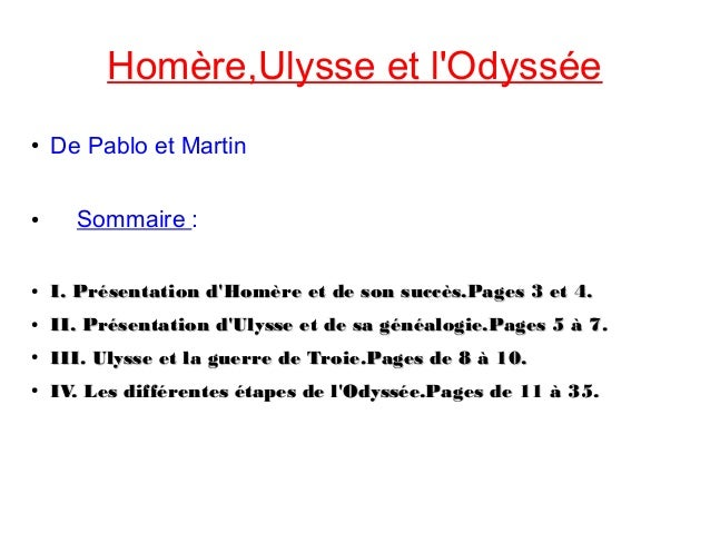 Homère,Ulysse et lOdyssée●   De Pablo et Martin●     Sommaire :●   I. Présentation dHomère et de son succès.Pages 3 et 4.●...