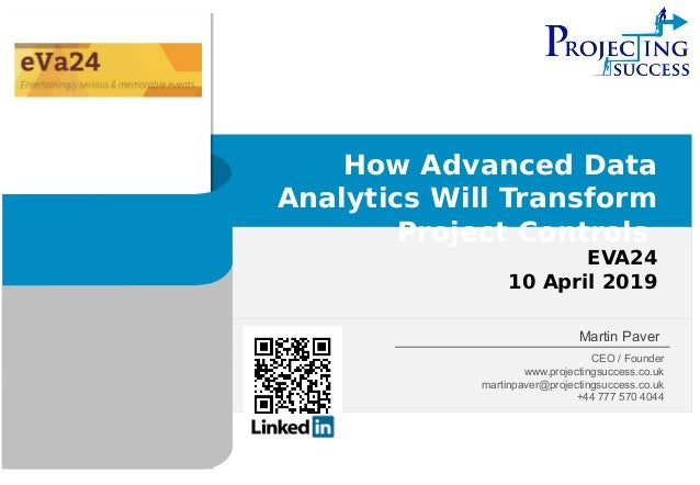 Page 1 | 4/17/19 | | www.projectingsuccess.co.uk How Advanced Data Analytics Will Transform Project Controls EVA24 10 Apri...