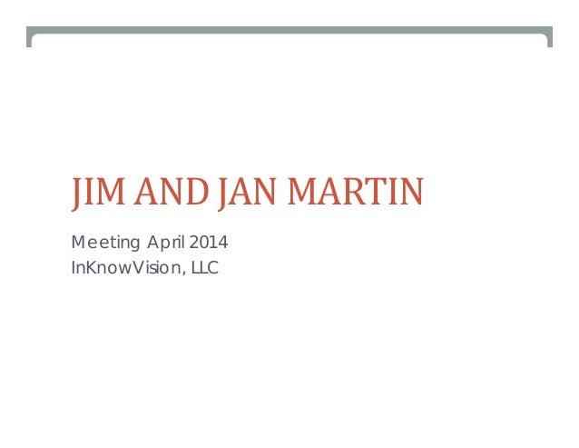 JIMANDJANMARTIN Meeting April 2014 InKnowVision, LLC