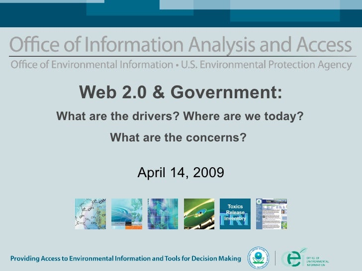 Web 2.0 & Government:   What are the drivers? Where are we today?  What are the concerns?   April 14, 2009