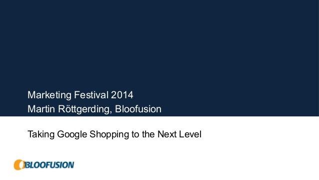 Marketing Festival 2014  Martin Röttgerding, Bloofusion  Taking Google Shopping to the Next Level