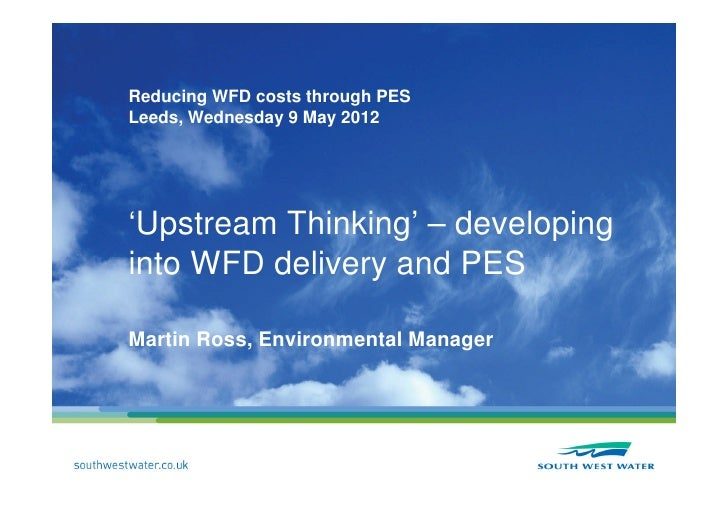 Reducing WFD costs through PESLeeds, Wednesday 9 May 2012'Upstream Thinking' – developinginto WFD delivery and PESMartin R...