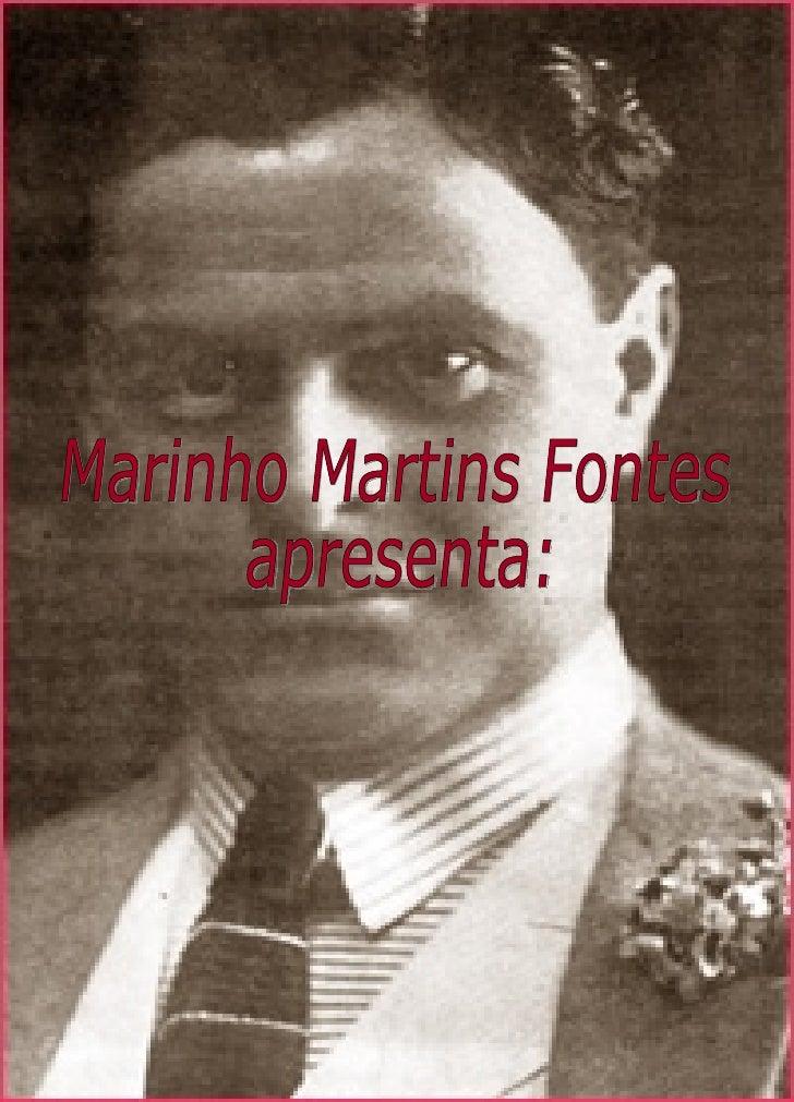 Marinho Martins Fontes apresenta: