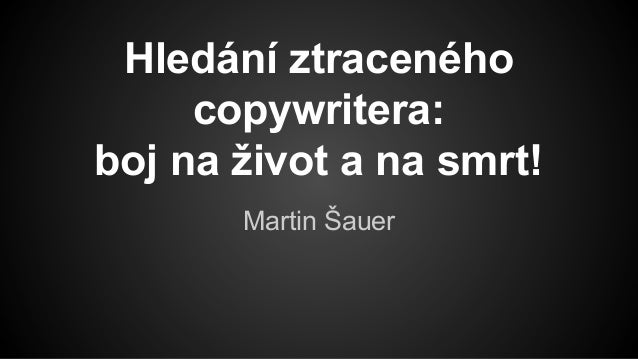 Hledání ztraceného copywritera: boj na život a na smrt! Martin Šauer