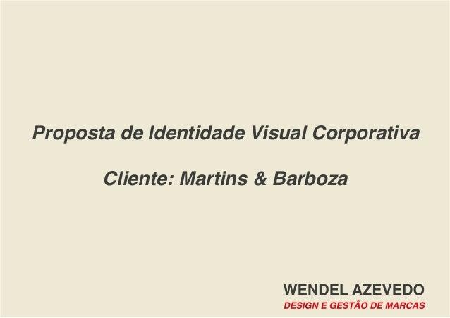 Proposta de Identidade Visual Corporativa Cliente: Martins & Barboza